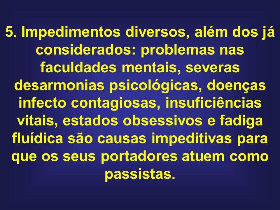 5. Impedimentos diversos, além dos já considerados: problemas nas faculdades mentais, severas desarmonias psicológicas, doenças infecto contagiosas, i