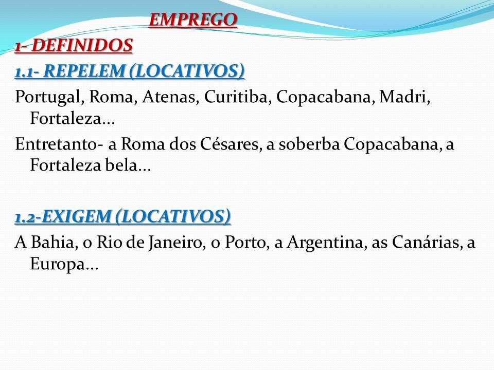 EMPREGO 1- DEFINIDOS 1.1- REPELEM (LOCATIVOS) Portugal, Roma, Atenas, Curitiba, Copacabana, Madri, Fortaleza...