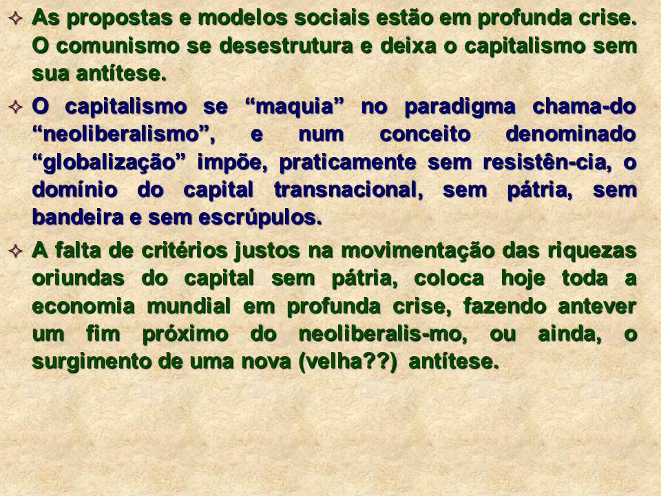 As propostas e modelos sociais estão em profunda crise. O comunismo se desestrutura e deixa o capitalismo sem sua antítese. As propostas e modelos soc