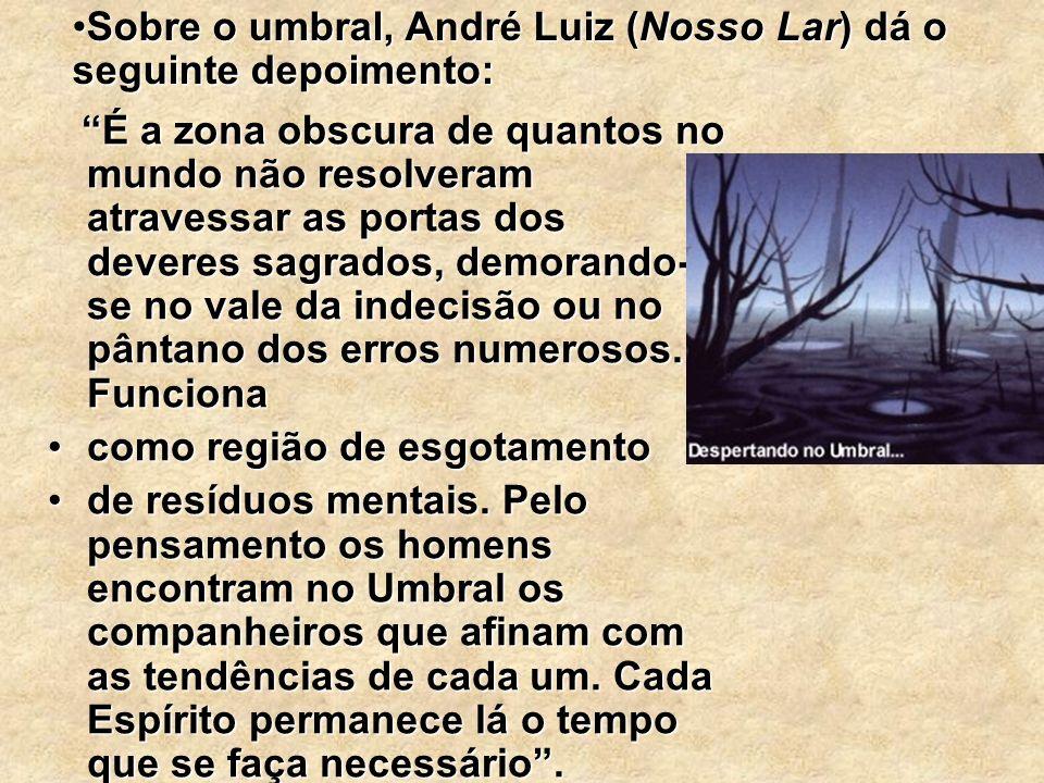 Zonas espirituais André Luiz dá o nome de Umbral :André Luiz dá o nome de Umbral : às três primeiras esferas, contadas a partir da crosta,às três prim