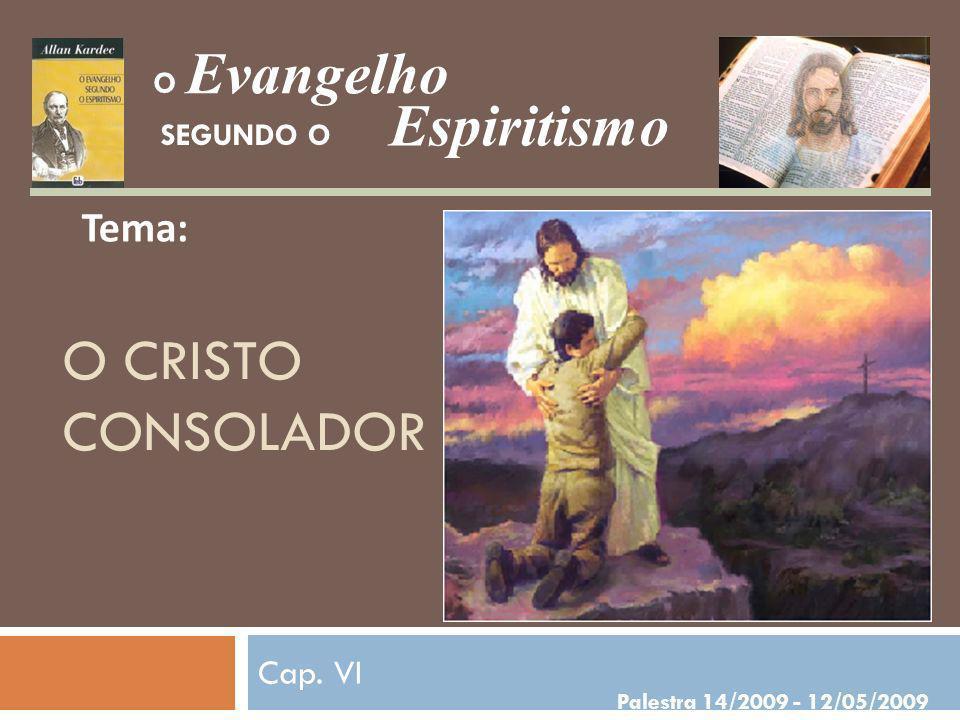 O CRISTO CONSOLADOR Cap. VI Evangelho Espiritismo Palestra 14/2009 - 12/05/2009 SEGUNDO O O Tema: