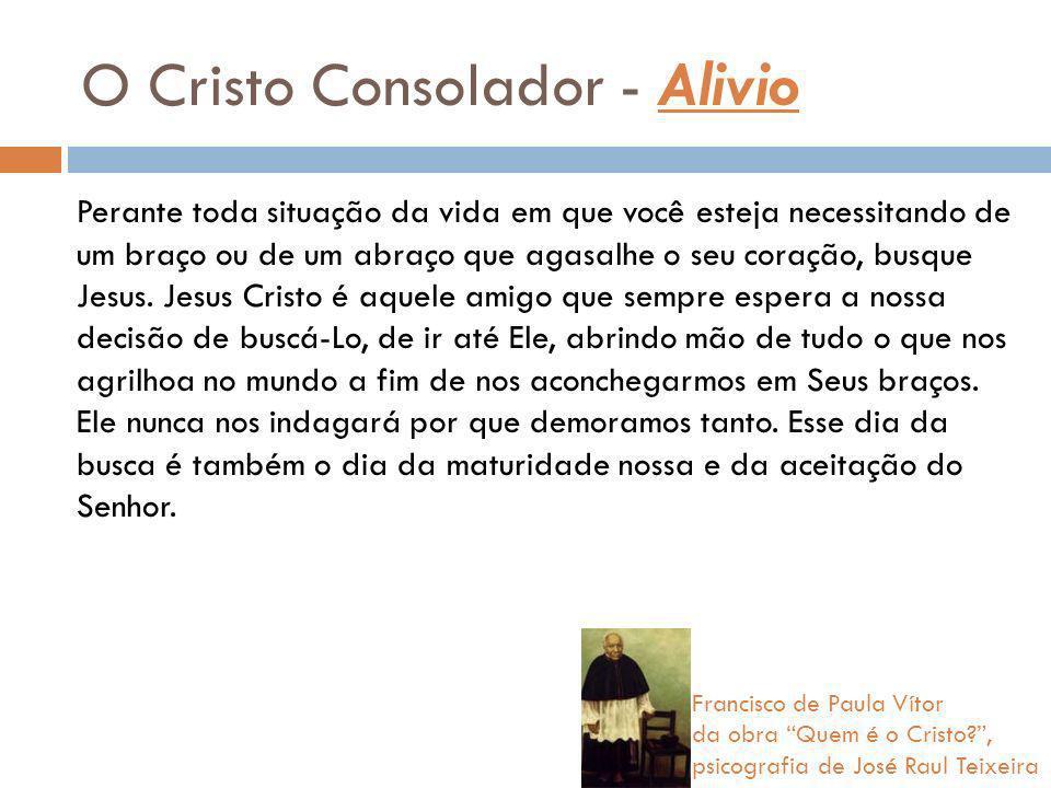 O Cristo Consolador - Alivio Perante toda situação da vida em que você esteja necessitando de um braço ou de um abraço que agasalhe o seu coração, bus
