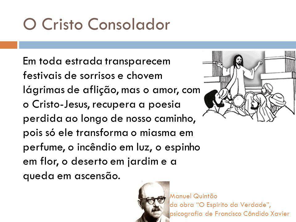 O Cristo Consolador Em toda estrada transparecem festivais de sorrisos e chovem lágrimas de aflição, mas o amor, com o Cristo-Jesus, recupera a poesia