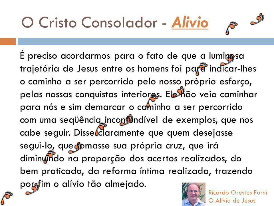 O Cristo Consolador - Alivio É preciso acordarmos para o fato de que a luminosa trajetória de Jesus entre os homens foi para indicar-lhes o caminho a