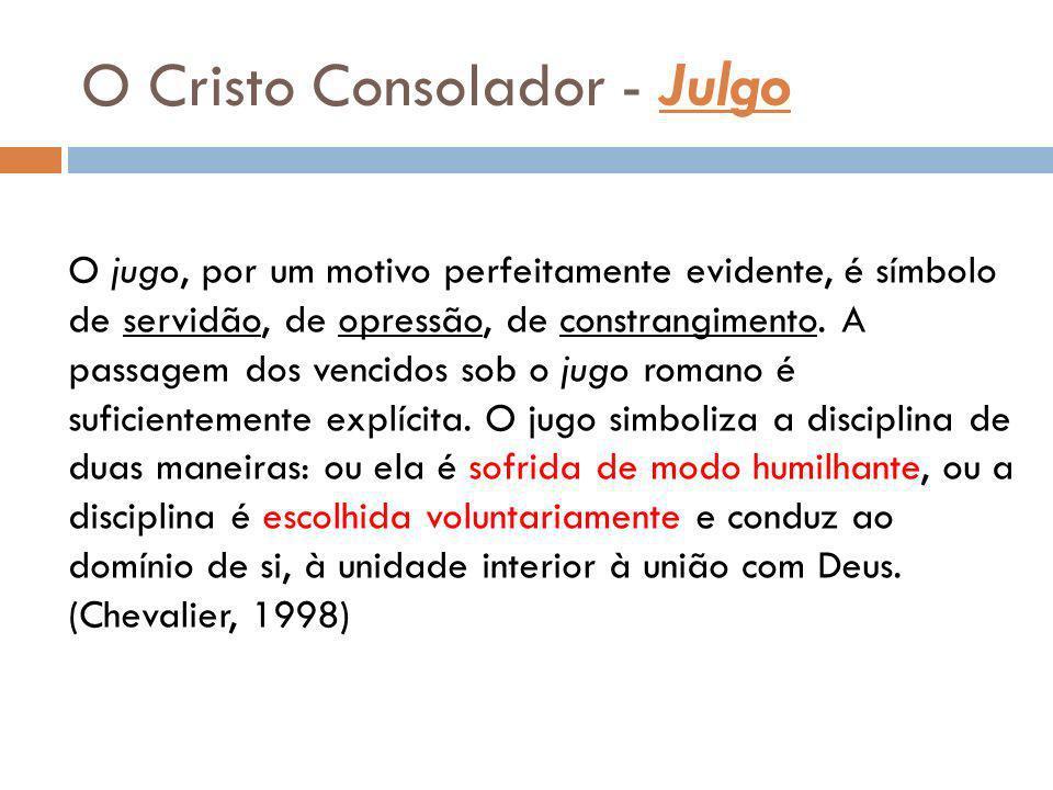O Cristo Consolador - Julgo O jugo, por um motivo perfeitamente evidente, é símbolo de servidão, de opressão, de constrangimento. A passagem dos venci