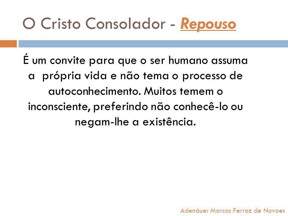 O Cristo Consolador - Repouso É um convite para que o ser humano assuma a própria vida e não tema o processo de autoconhecimento. Muitos temem o incon
