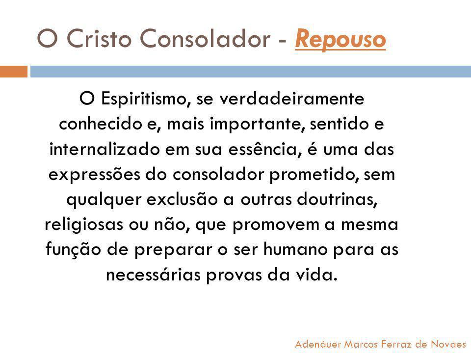 O Cristo Consolador - Repouso O Espiritismo, se verdadeiramente conhecido e, mais importante, sentido e internalizado em sua essência, é uma das expre