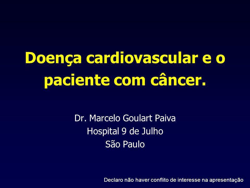 Doença cardiovascular e o paciente com câncer. Dr. Marcelo Goulart Paiva Hospital 9 de Julho São Paulo Declaro não haver conflito de interesse na apre