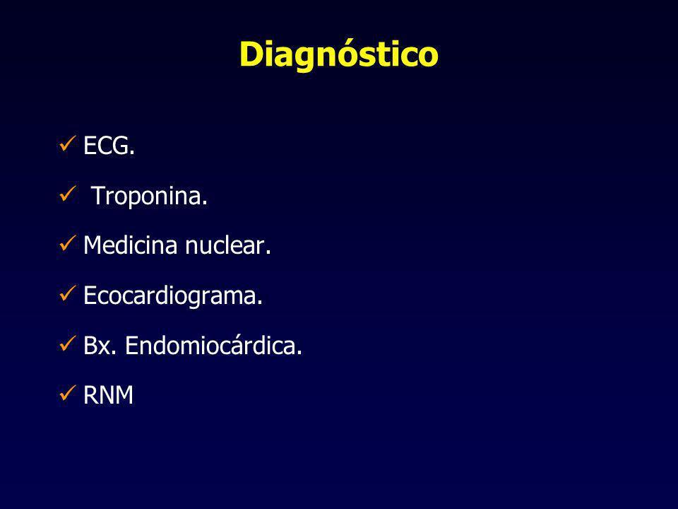 Diagnóstico ECG. Troponina. Medicina nuclear. Ecocardiograma. Bx. Endomiocárdica. RNM