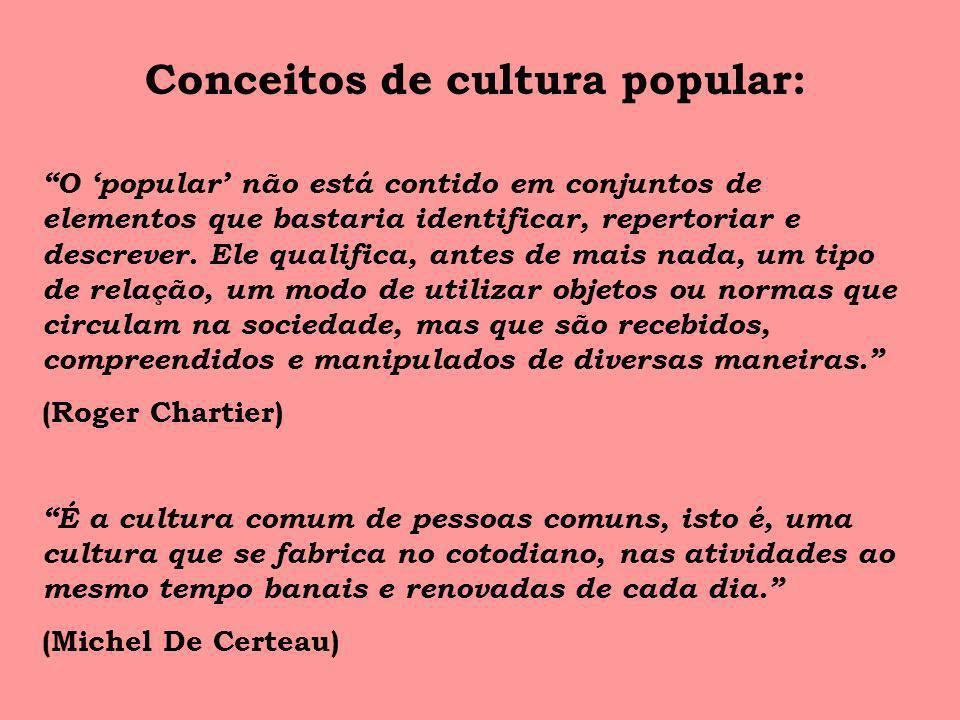 Conceitos de cultura popular: O popular não está contido em conjuntos de elementos que bastaria identificar, repertoriar e descrever. Ele qualifica, a