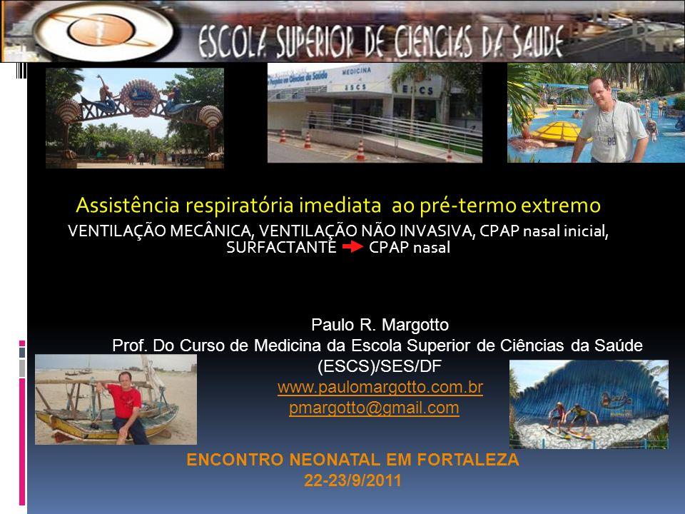 Assistência respiratória imediata ao pré-termo extremo VENTILAÇÃO MECÂNICA, VENTILAÇÃO NÃO INVASIVA, CPAP nasal inicial, SURFACTANTE CPAP nasal ENCONTRO NEONATAL EM FORTALEZA 22-23/9/2011 Paulo R.