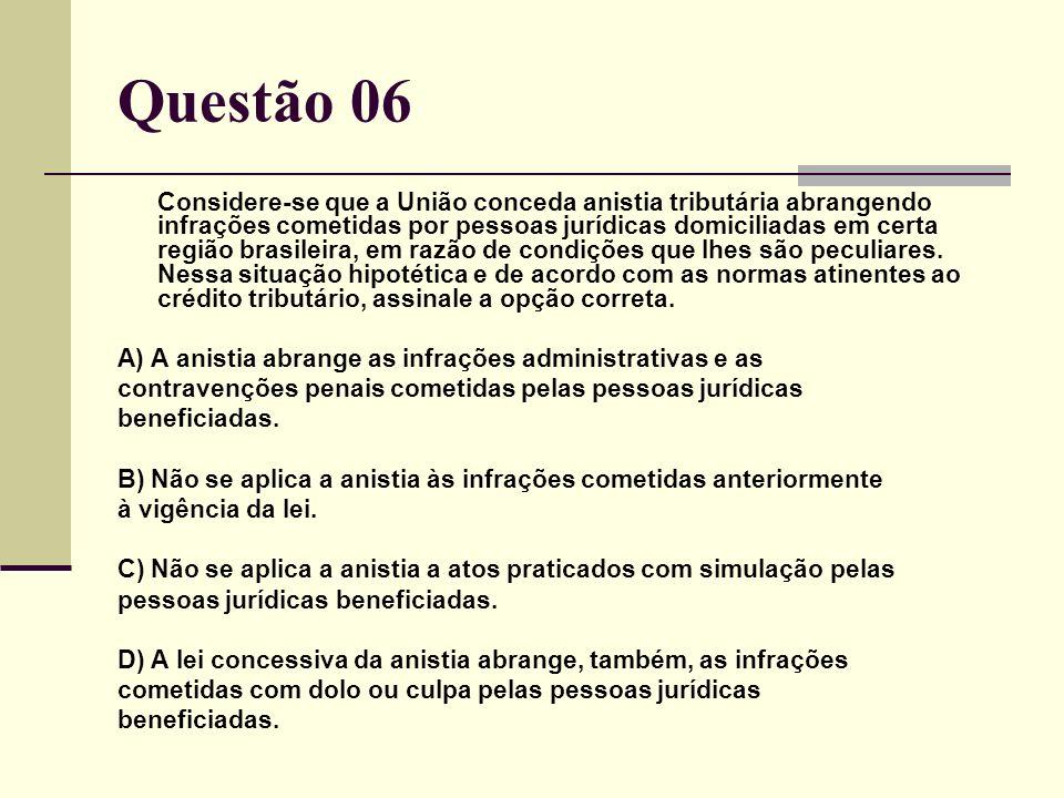 Considere-se que a União conceda anistia tributária abrangendo infrações cometidas por pessoas jurídicas domiciliadas em certa região brasileira, em razão de condições que lhes são peculiares.