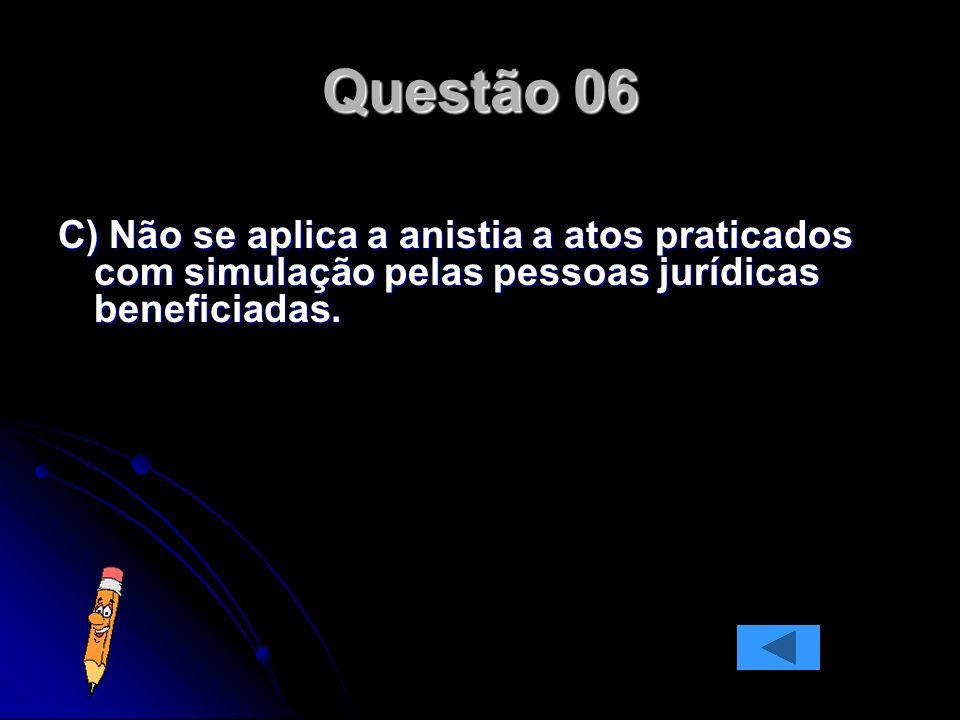 C) Não se aplica a anistia a atos praticados com simulação pelas pessoas jurídicas beneficiadas.