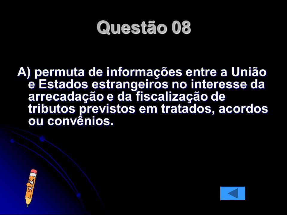 A) permuta de informações entre a União e Estados estrangeiros no interesse da arrecadação e da fiscalização de tributos previstos em tratados, acordos ou convênios.