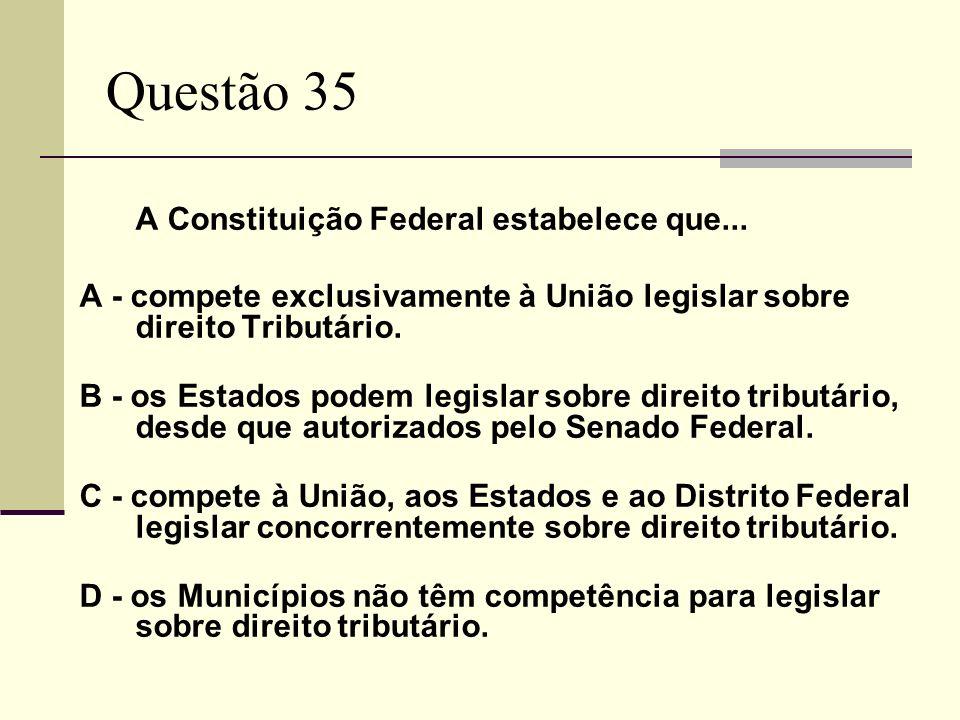 Questão 35 A Constituição Federal estabelece que...