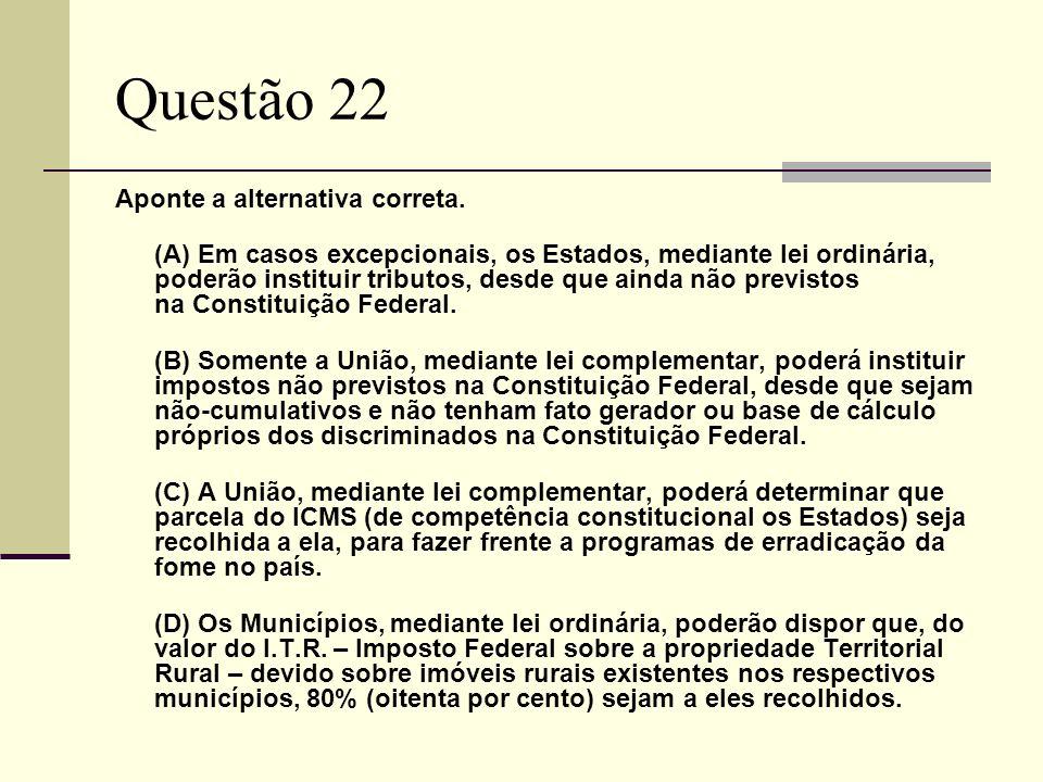 Questão 22 Aponte a alternativa correta. (A) Em casos excepcionais, os Estados, mediante lei ordinária, poderão instituir tributos, desde que ainda nã