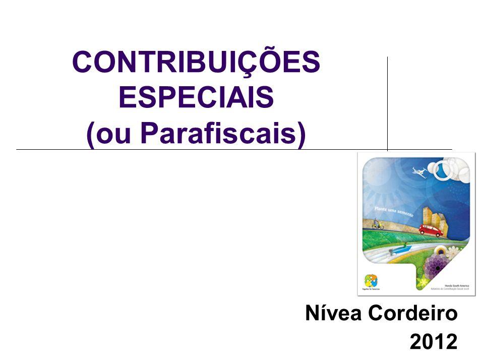 CONTRIBUIÇÕES ESPECIAIS (ou Parafiscais) Nívea Cordeiro 2012