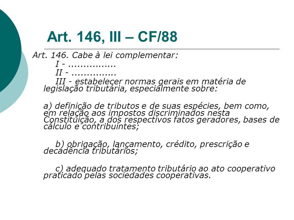 Art. 146, III – CF/88 Art. 146. Cabe à lei complementar: I -................ II -............... III - estabelecer normas gerais em matéria de legisla
