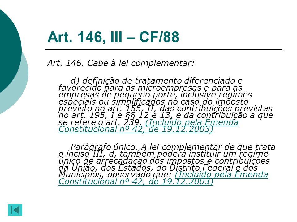 Art. 146, III – CF/88 Art. 146. Cabe à lei complementar: d) definição de tratamento diferenciado e favorecido para as microempresas e para as empresas