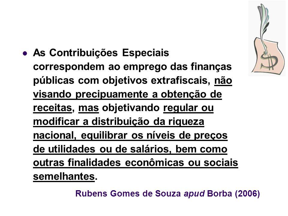 Rubens Gomes de Souza apud Borba (2006) As Contribuições Especiais correspondem ao emprego das finanças públicas com objetivos extrafiscais, não visan