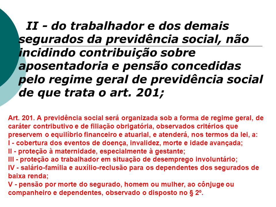 II - do trabalhador e dos demais segurados da previdência social, não incidindo contribuição sobre aposentadoria e pensão concedidas pelo regime geral
