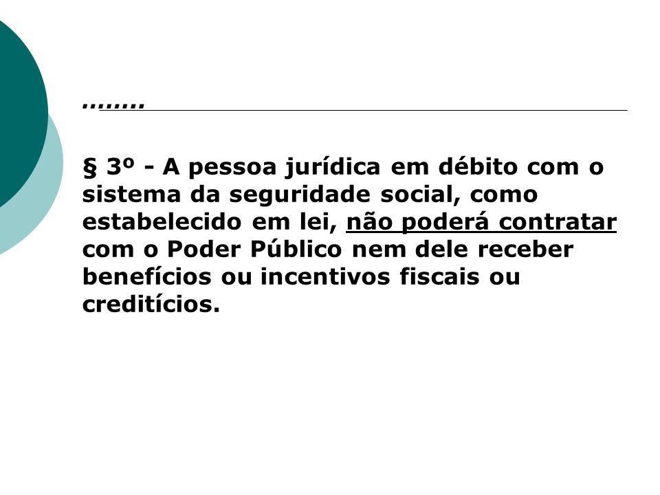 …….. § 3º - A pessoa jurídica em débito com o sistema da seguridade social, como estabelecido em lei, não poderá contratar com o Poder Público nem del