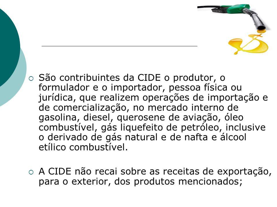 São contribuintes da CIDE o produtor, o formulador e o importador, pessoa física ou jurídica, que realizem operações de importação e de comercializaçã