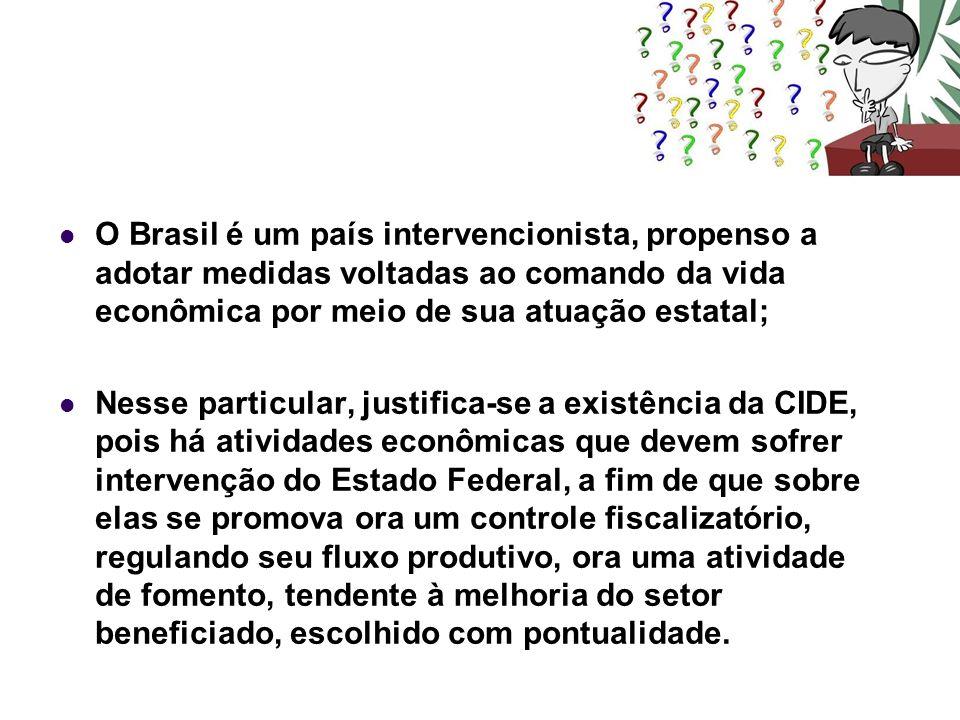 O Brasil é um país intervencionista, propenso a adotar medidas voltadas ao comando da vida econômica por meio de sua atuação estatal; Nesse particular
