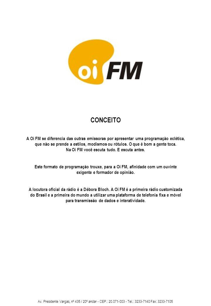 Av. Presidente Vargas, nº 435 / 20º andar - CEP.: 20.071-003 - Tel.: 3233-7140 Fax: 3233-7105 CONCEITO A Oi FM se diferencia das outras emissoras por