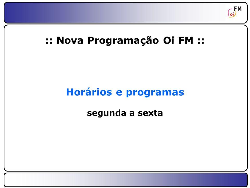 12 :: manhã :: 06:00 às 07:00 - Clássico Oi FM Uma hora com os sucessos da música pop de todos os tempos.