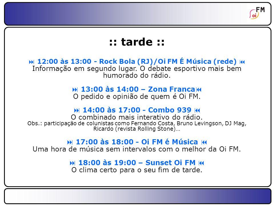 14 :: noite :: 20:00 às 22:00 - Clube Oi FM Dicas certas e a música ideal para o início de noite.