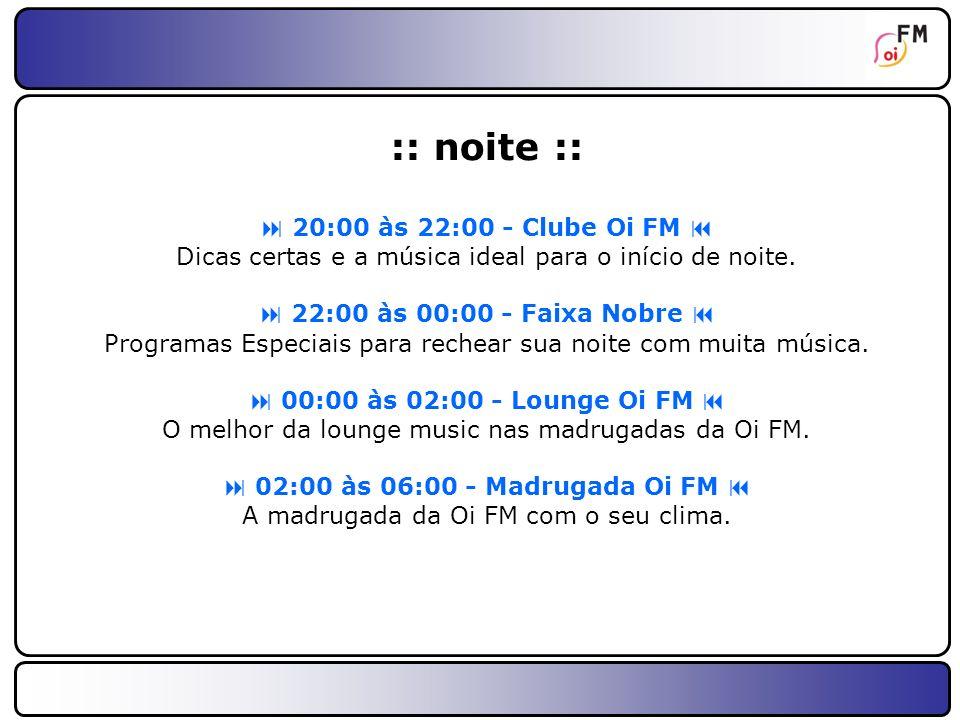15 :: Programas da Faixa Nobre :: (domingo) 22:00 – Tambores (toda a rede) Comercial > Testemunhal dentro do Programa e ou Chamada da faixa Nobre.