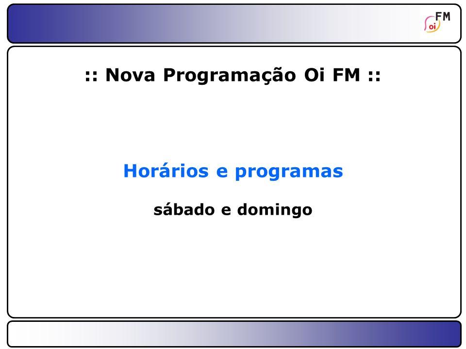 22 :: manhã :: 06:00 às 07:00 - Clássico Oi FM Uma hora com os sucessos da música pop de todos os tempos.