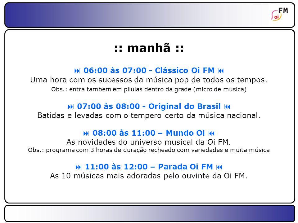 23 :: tarde :: 12:00 às 13:00 - Oi FM É Música Uma hora de música sem intervalos com o melhor da Oi FM.