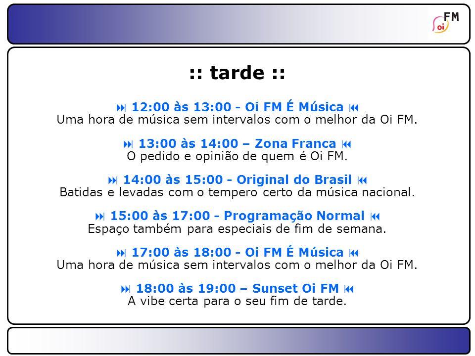 24 :: noite :: 19:00 às 22:00 - Clube Oi FM Dicas certa e a música ideal para o início da noite.