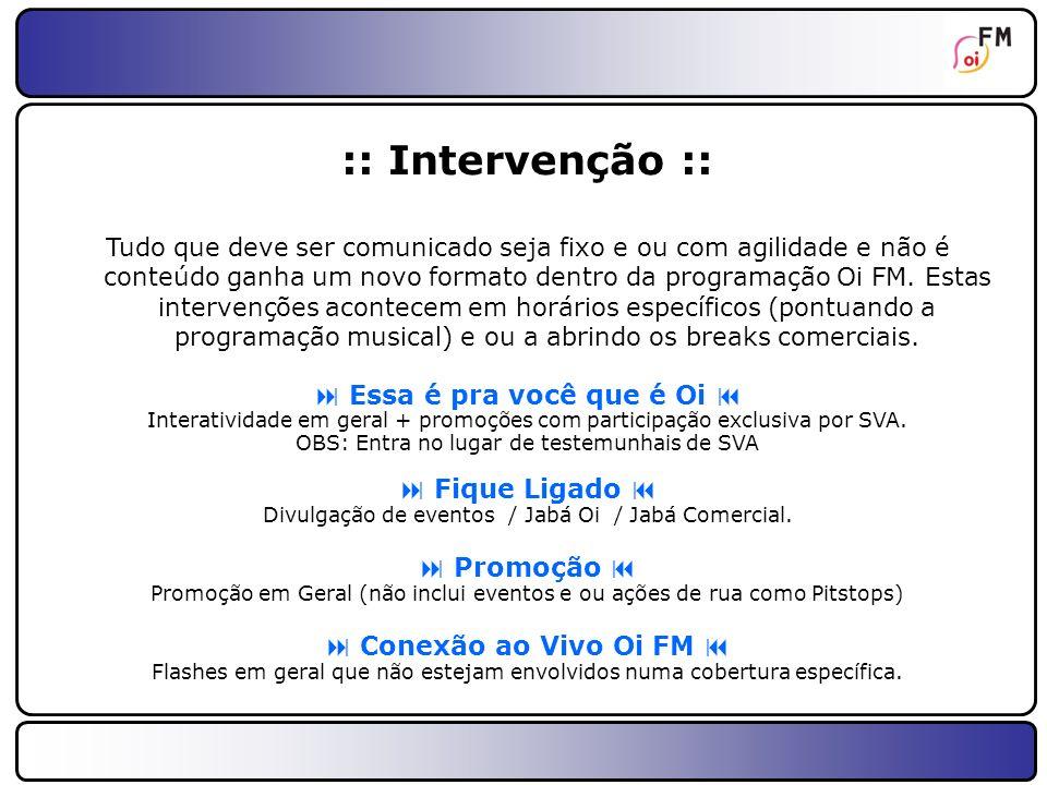 26 :: Intervenção :: Tudo que deve ser comunicado seja fixo e ou com agilidade e não é conteúdo ganha um novo formato dentro da programação Oi FM. Est