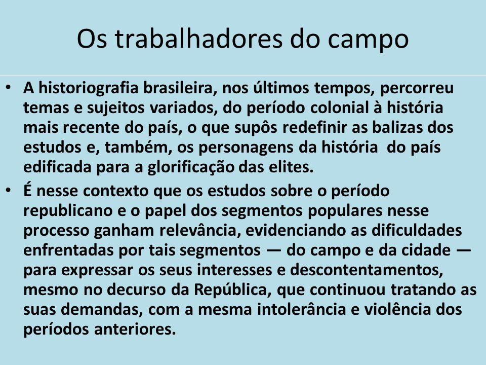 Os trabalhadores do campo A historiografia brasileira, nos últimos tempos, percorreu temas e sujeitos variados, do período colonial à história mais re