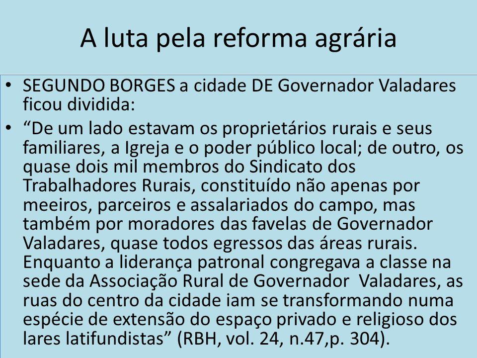 A luta pela reforma agrária SEGUNDO BORGES a cidade DE Governador Valadares ficou dividida: De um lado estavam os proprietários rurais e seus familiar
