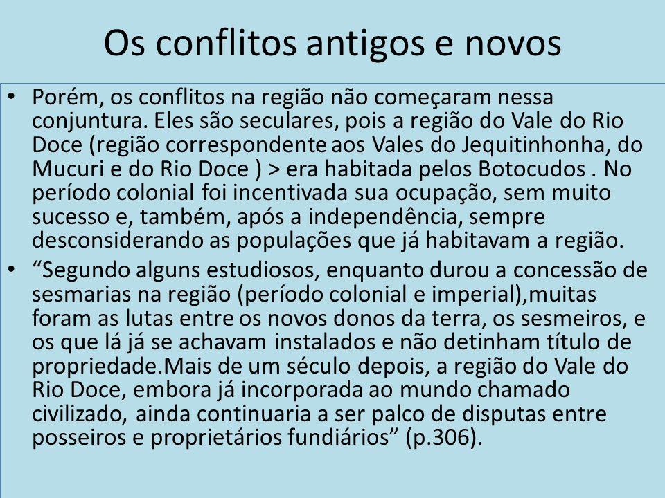 Os conflitos antigos e novos Porém, os conflitos na região não começaram nessa conjuntura. Eles são seculares, pois a região do Vale do Rio Doce (regi
