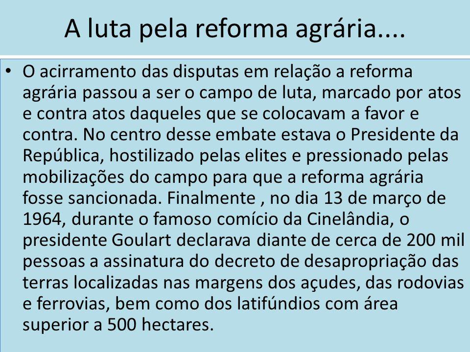 A luta pela reforma agrária.... O acirramento das disputas em relação a reforma agrária passou a ser o campo de luta, marcado por atos e contra atos d