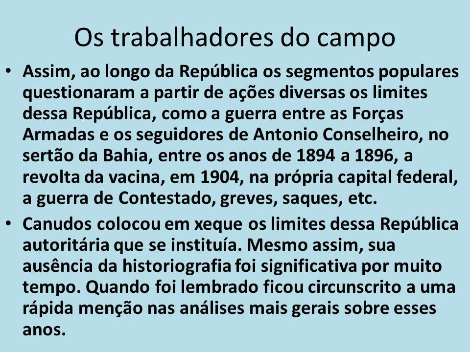 Os trabalhadores do campo Assim, ao longo da República os segmentos populares questionaram a partir de ações diversas os limites dessa República, como