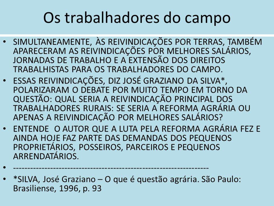 OS TRABALHADORES DO CAMPO: A LUTA PELA TERRA NO PRÉ 1964 NAQUELA CONJUNTURA DOS ANOS 1950, OS PALCOS DAS DISPUTAS FORAM DIVERSOS E OCORRERAM NO CENTRO OESTE, NORDESTE, SUL E SUDESTE, MARCADOS POR CONFLITOS ACIRRADOS EM TORNO DA QUESTÃO DA TERRA.