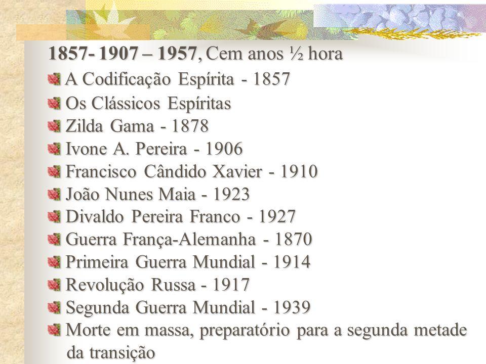 1857- 1907 – 1957, Cem anos ½ hora A Codificação Espírita - 1857 A Codificação Espírita - 1857 Os Clássicos Espíritas Os Clássicos Espíritas Zilda Gam