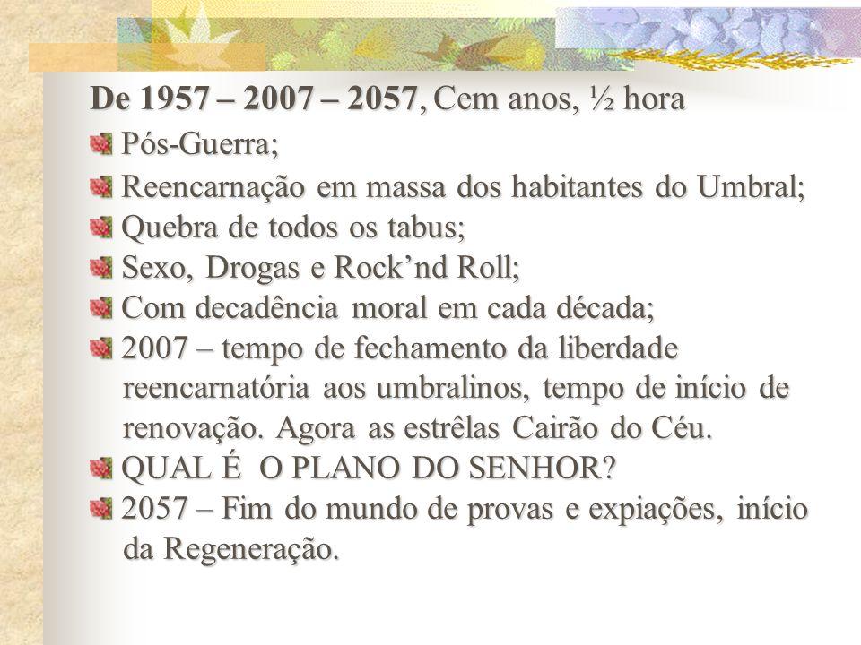 De 1957 – 2007 – 2057, Cem anos, ½ hora Pós-Guerra; Pós-Guerra; Reencarnação em massa dos habitantes do Umbral; Reencarnação em massa dos habitantes d