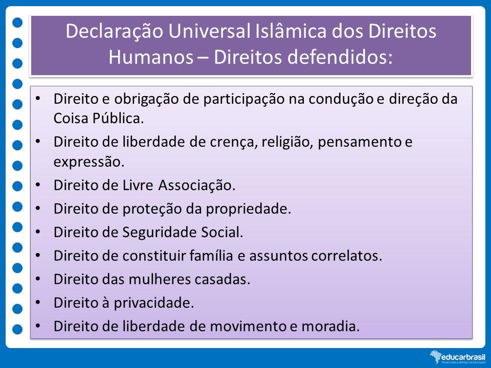 Declaração Universal Islâmica dos Direitos Humanos – Direitos defendidos: Direito e obrigação de participação na condução e direção da Coisa Pública.