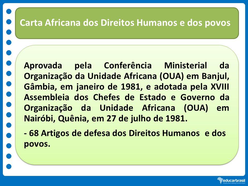 Carta Africana dos Direitos Humanos e dos povos Aprovada pela Conferência Ministerial da Organização da Unidade Africana (OUA) em Banjul, Gâmbia, em j