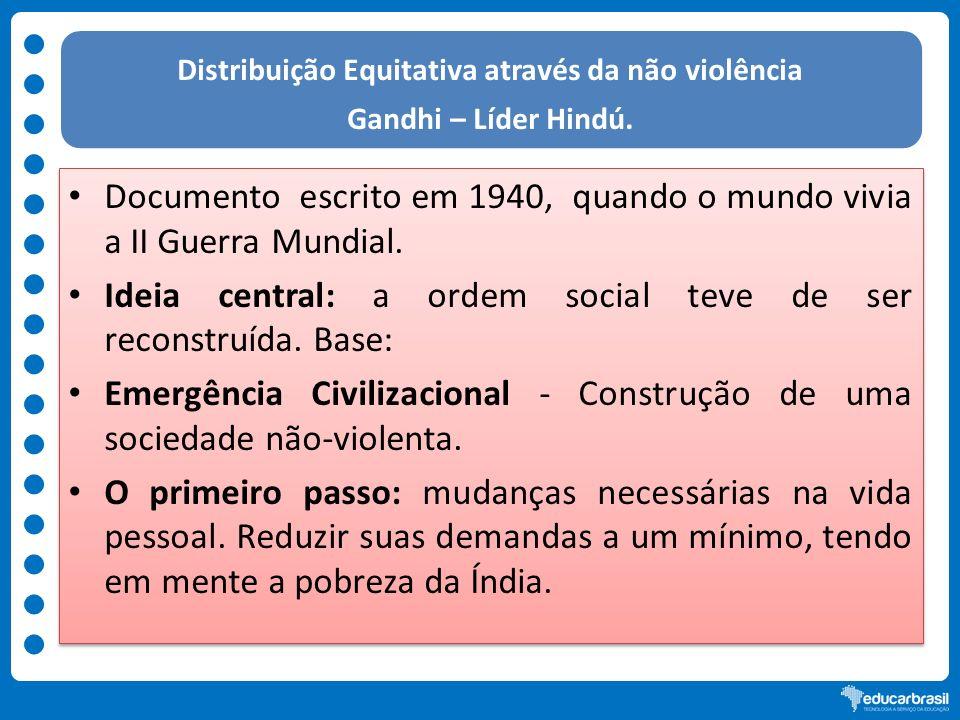Distribuição Equitativa através da não violência Gandhi – Líder Hindú. Documento escrito em 1940, quando o mundo vivia a II Guerra Mundial. Ideia cent