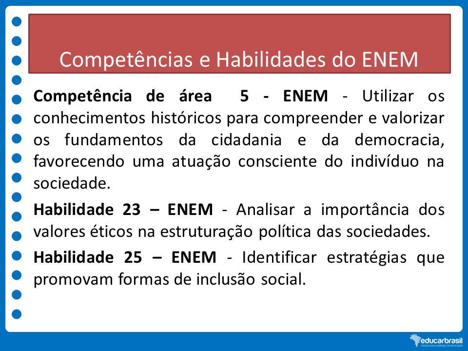 Competências e Habilidades do ENEM Competência de área 5 - ENEM - Utilizar os conhecimentos históricos para compreender e valorizar os fundamentos da