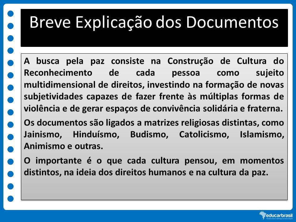 Breve Explicação dos Documentos A busca pela paz consiste na Construção de Cultura do Reconhecimento de cada pessoa como sujeito multidimensional de d