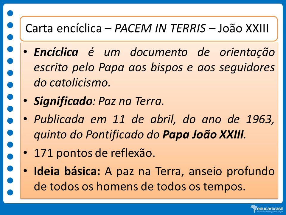 Carta encíclica – PACEM IN TERRIS – João XXIII Encíclica é um documento de orientação escrito pelo Papa aos bispos e aos seguidores do catolicismo. Si